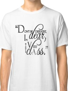 "Lady Violet Quotes "" Don't be defeatist dear, it's very middle class"" Classic T-Shirt"