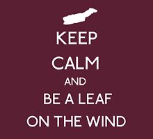 Keep Calm And Be A Leaf On The Wind Unisex T-Shirt