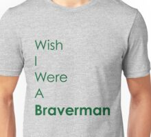Wish I Were A Braverman Unisex T-Shirt