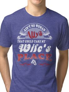 Ain't No Woman Alive That Could Take My Wife's Place Tri-blend T-Shirt