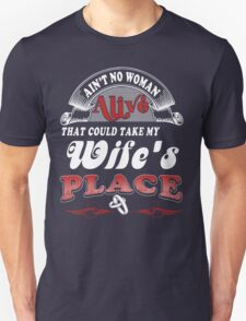 Ain't No Woman Alive That Could Take My Wife's Place Unisex T-Shirt