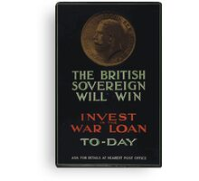 The British sovereign will win Invest in the war loan to day 242 Canvas Print