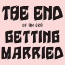"Bachelorette ""The End of an era Getting Married"" by FamilyT-Shirts"