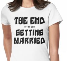 "Bachelorette ""The End of an era Getting Married"" Womens Fitted T-Shirt"