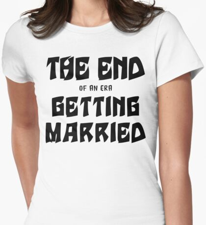 """Bachelorette """"The End of an era Getting Married"""" Womens Fitted T-Shirt"""