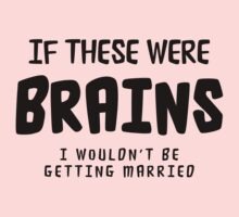"Funny Bachelorette ""If These Were Brains I Wouldn't Be Getting Married"" by FamilyT-Shirts"