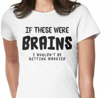 "Funny Bachelorette ""If These Were Brains I Wouldn't Be Getting Married"" Womens Fitted T-Shirt"