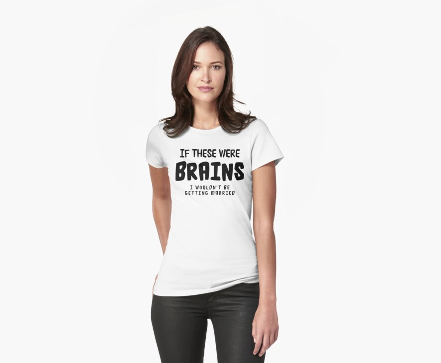 """Funny Bachelorette """"If These Were Brains I Wouldn't Be Getting Married"""" by FamilyT-Shirts"""