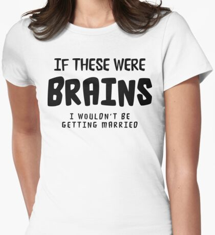 """Funny Bachelorette """"If These Were Brains I Wouldn't Be Getting Married"""" Womens Fitted T-Shirt"""