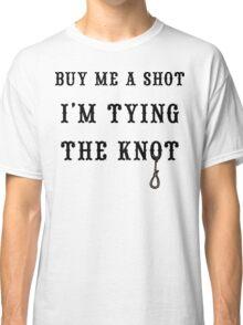 "Bachelorette Party ""Buy Me A Shot I'm Tying The Knot"" Classic T-Shirt"