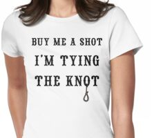 "Bachelorette Party ""Buy Me A Shot I'm Tying The Knot"" Womens Fitted T-Shirt"