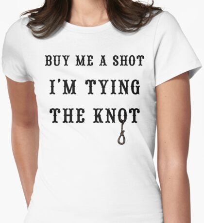"""Bachelorette Party """"Buy Me A Shot I'm Tying The Knot"""" Womens Fitted T-Shirt"""
