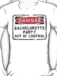 "Bachelorette Party ""Danger - Bachelorette Party Out of Control"" T-Shirt"