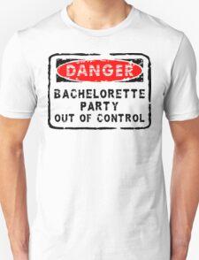 """Bachelorette Party """"Danger - Bachelorette Party Out of Control"""" Unisex T-Shirt"""