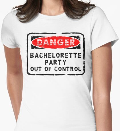 """Bachelorette Party """"Danger - Bachelorette Party Out of Control"""" Womens Fitted T-Shirt"""