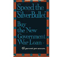 Speed the silver bullet Buy the new government war loan 4 1 2 per cent per annum 647 Photographic Print