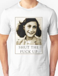 Anne Frank Wants You to Shut Up T-Shirt