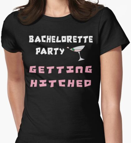 Bachelorette Party Getting Hitched Womens Fitted T-Shirt