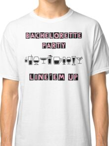 Bachelorette Party Drink Up Classic T-Shirt