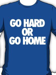 Go Hard or Go Home T-Shirt