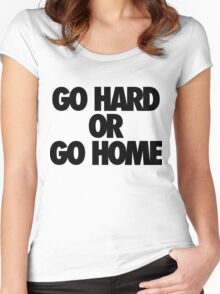 Go Hard or Go Home  Women's Fitted Scoop T-Shirt