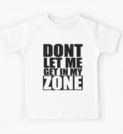 Don't Let Me Get In My Zone  Kids Tee