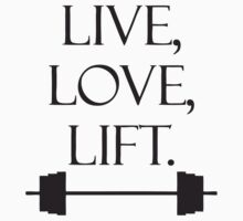 Live Love Lift  by roderick882