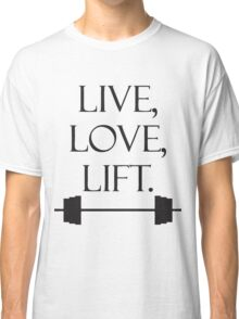 Live Love Lift  Classic T-Shirt