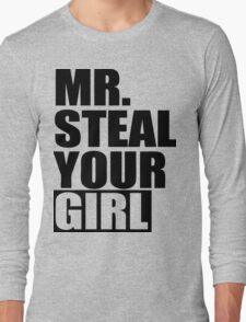 Mr. Steal Your Girl Long Sleeve T-Shirt