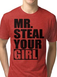 Mr. Steal Your Girl Tri-blend T-Shirt