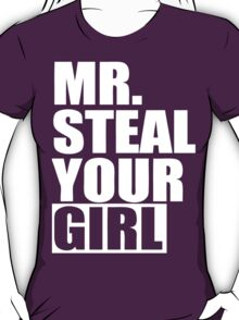 Mr. Steal Your Girl  T-Shirt