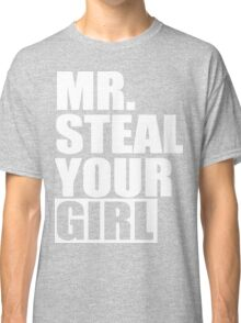 Mr. Steal Your Girl  Classic T-Shirt
