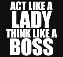 Act Like A Lady Think Like A Boss by roderick882