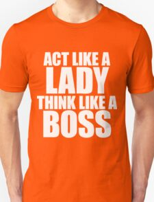 Act Like A Lady Think Like A Boss Unisex T-Shirt