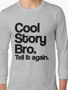 Cool Story Bro Long Sleeve T-Shirt