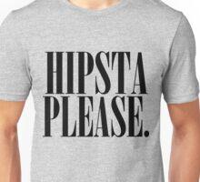 Hipsta Please Unisex T-Shirt