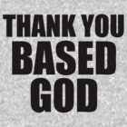 Thank You Based God by roderick882