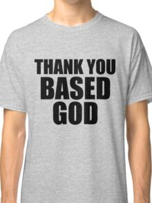 Thank You Based God Classic T-Shirt
