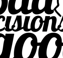 Bad Decisions Good Intentions  Sticker