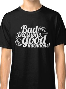 Bad Decisions Good Intentions Classic T-Shirt