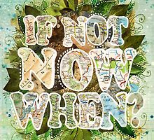 If Not Now, When?  by jenndalyn