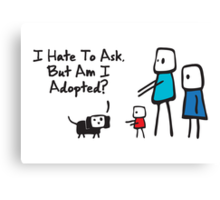 Am I Adopted Canvas Print