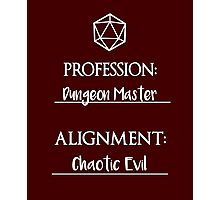 Dungeon masters are chaotic evil Photographic Print