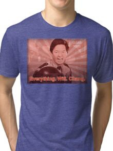 Everything. Will. Chang. Tri-blend T-Shirt