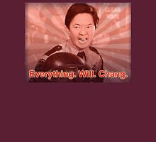 Everything. Will. Chang. Unisex T-Shirt