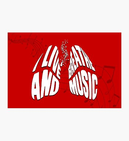 I Live and Breathe Music Photographic Print