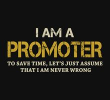 I AM A PROMOTER TO SAVE TIME, LET'S JUST ASSUME THAT I AM NEVER WRONG by BADASSTEES