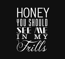 Honey, you should see me in my frills (white) Unisex T-Shirt