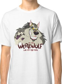 You Say Werewolf Like It's a Bad Thing, Ver. 2.0 (Light Colors) Classic T-Shirt