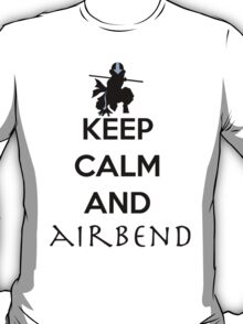 Keep calm and Airbend! T-Shirt